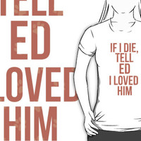 If I Die, Tell Ed I Loved Him