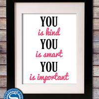 "You is Kind, Smart, Important ""The Help"" Quote Custom 8x10 Print - Pick Your Colors - Girl's Room Decor"