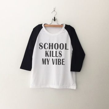 School kills my vibe T-Shirt womens girls teens unisex grunge tumblr instagram blogger punk dope swag hype hipster gifts merch