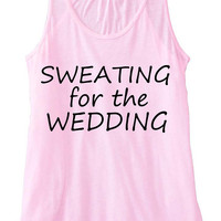 Sweating for the Wedding Tank Top Flowy Racerback Custom Colors You Choose Size & Colors