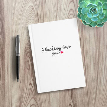 Writing Journal, Personalized Notebook, hardcover sketchbook, cute journal boyfriend girlfriend gift, Blank Lined pages - I fu*king love you