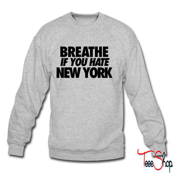 Breathe If You Hate crewneck sweatshirt