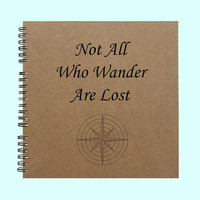 Not All Who Wander Are Lost - Book, Large Journal, Personalized Book, Personalized Journal, , Sketchbook, Scrapbook, Smashbook