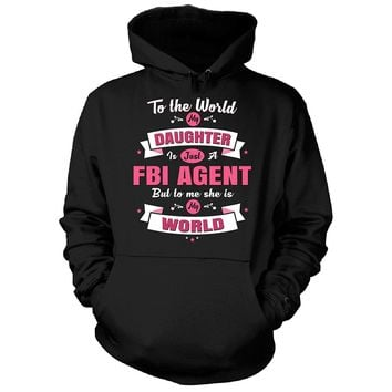 My Daughter Is A Fbi Agent She Is My World - Hoodie