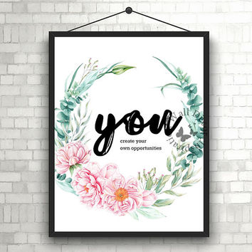 You create your own opportunity | Inspiration Poster | Home Decor Print | Printable Quote | Typography | Office Decor Printable