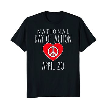 APRIL 20 DAY OF ACTION T-shirt