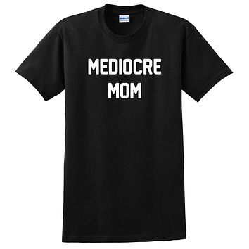 Mediocre mom shirt, funny shirt, gift for mom, mommy  T Shirt