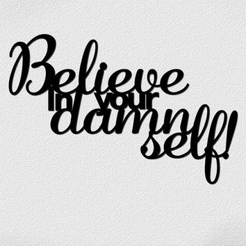 Believe in your damn self!   laser cut out Black Wooden Words Custom Wall hanging Quote Art