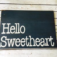 Hello sweetheart Sign