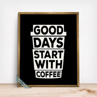 Good Days Start With Coffee Print, Typography Print, Coffee, Cafe Decor, Cafe Art, Coffee Print, Wall Art, Dorm Decor, Fathers Day Gift