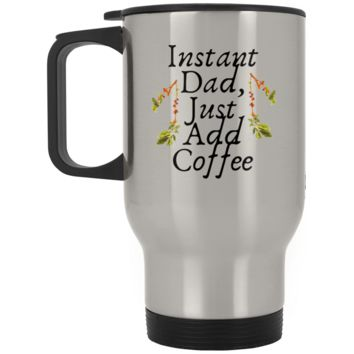 Instant Dad Cute Father's Day Gift For Father From Wife, Girlfriend, Daughter, Son, Stepdaughter, Stepson, Mom, Grandma, Mother In Law ( XP8400S Silver Stainless Travel Mug)