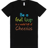 Be A Fruit Loop In A World Full Of Cheerios-Female Black T-Shirt