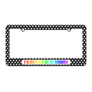 I'd Rather Be In Hawaii - License Plate Tag Frame - Polka Dots Design