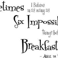 Sometimes I Believe in as many as Six Impossible things before Breakfast cute Wall art Wall sayings quote