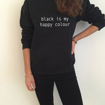 742b24be9db7 black is my happy colour sweatshirt funny slogan saying for womens girls  grunge crewneck fresh dope