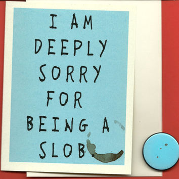 $4.00 I Am A Slob Apology Greeting Card with Magnet  by seasandpeas