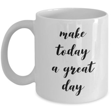 Inspiring Mugs For Women & Men Positive Mug - Make Today A Great Day Ceramic Coffee Cup