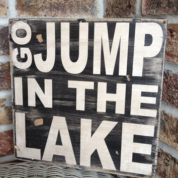 Go jump in the Lake - distressed rustic subway style wood sign - Several colors -  for your lake house, cabin, camper