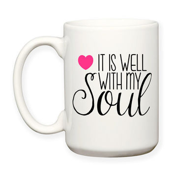 It Is Well With My Soul, Christian, Inspiration Motivation Typography 15 oz Coffee Tea Mug Dishwasher Microwave Safe