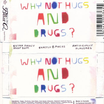 Why Not Hugs And Drugs Gum?