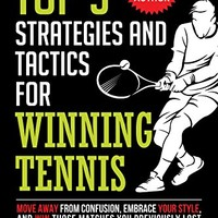 Top 5 Strategies and Tactics for Winning Tennis: with Mental and Emotional Foundations, and How to End Cheating in Juniors (Tennis Strategy Series) (Volume 1) Paperback – July 30, 2015