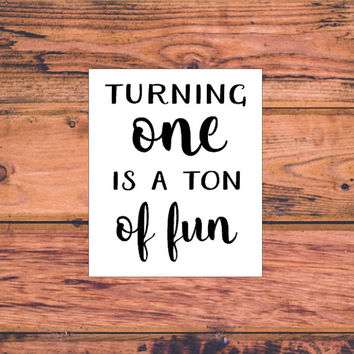 Turning One Is A Ton Of Fun Decal | One Year Old Decal | First Birthday Decal | 1st Birthday Decal | Preppy 1 Year Old | Southern 1  | 315