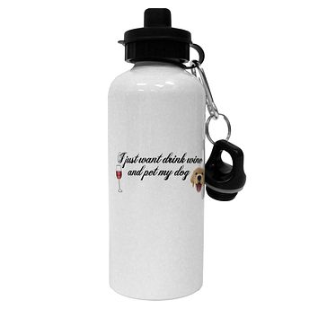 I Just Want To Drink Wine And Pet My Dog Aluminum 600ml Water Bottle by TooLoud