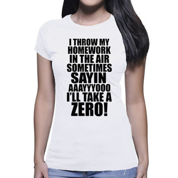 I Throw My Homework In The Air Sometimes Sayin' AYOOO I'll Take A Zero! | Sarcastic Womens T Shirt, Funny Girl Tees