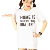 HOME IS WHERE THE BRA ISN'T TEE