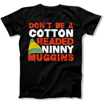 Don't Be a Cotton Headed Ninny Muggins - T Shirt