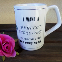 I want a Perfect Secretary ~ Tall Coffee Mug ~ Coffee Cup ~ Tea Cup ~ Funny Mug