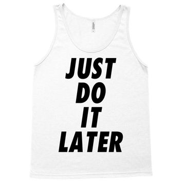 just do it later Tank Top