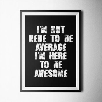 I am not here to be average I am here to be awesome Word Art Poster
