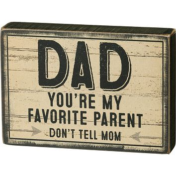 Dad - You're My Favorite Parent - Don't Tell Mom Wooden Block Sign