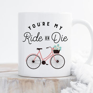 Coffee Mug | You're My Ride Or Die | Best Friend Mug | Valentines Day Gift | Girlfriend Gift | Bicycle Mug | Wife GIft | Husband Gift