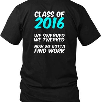 Class Of 2016 We Swerved We Twerked 2 Sided Black Mens T Shirt