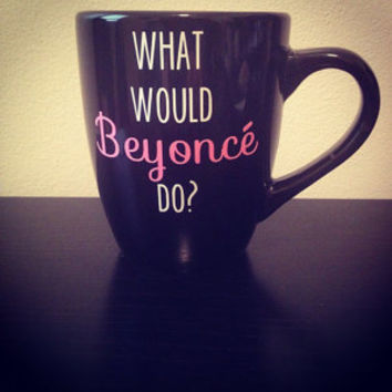 What Would Beyoncé Do? coffee mug