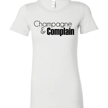 CHAMPAGNE AND COMPLAIN - Bella Ladies Favorite Tee
