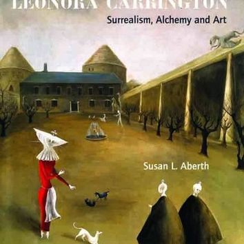 Phantasmaphile Shoppe - Leonora Carrington: Surrealism, Alchemy and Art