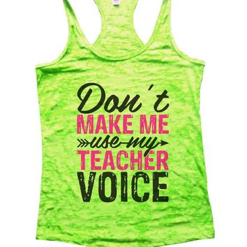 Don't MAKE ME Use My TEACHER VOICE Burnout Tank Top By Funny Threadz