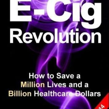 ONETOW Electronic Cigarettes and Vaping E-CIG REVOLUTION: How to Save a Million Lives and a Billion Healthcare Dollars