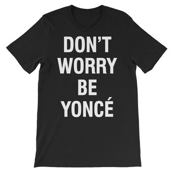 Don't Worry Be Yonce Unisex Graphic Tee