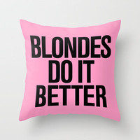 Blondes do it better pink Throw Pillow by RexLambo