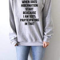 When Does HIBERNATION START beacause i am 100% participating in that sweatshirt funny quote sarcstic saying crewneck jumper