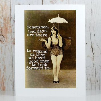 Bad Days Are There to Remind Us That We Have Good Ones To Look Forward To Funny Vintage Style Mothers Day Card Card For Her FREE SHIPPING