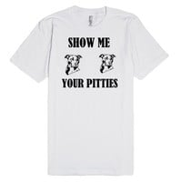 SHOW ME YOUR PITTIES   Fitted T-Shirt   SKREENED