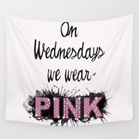 On Wednesdays We Wear Pink - Quote from the movie Mean Girls Wall Tapestry by AllieR