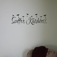 Scatter Kindness Quote interior Wall decal Removable Vinyl wall decal dandelion home quote decal