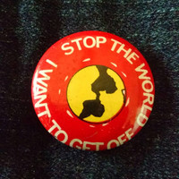 Vintage Stop the World I Want To Get Off Pinback Button, Red Earth Pin