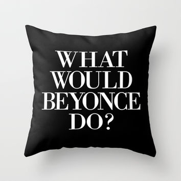 What Would Beyonce Do? Throw Pillow by Hopealittle